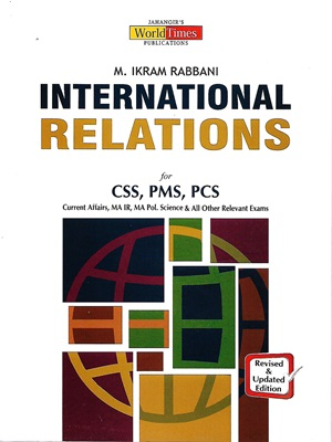 International Relations for CSS, PMS, PCS By M Ikram Rabbani Jahangir Worldtimes