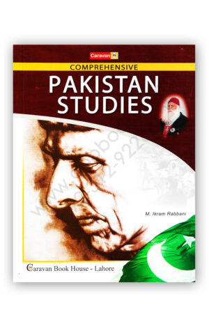 Comprehensive PAKISTAN STUDIES by M. Ikram Rabbani – Caravan Book
