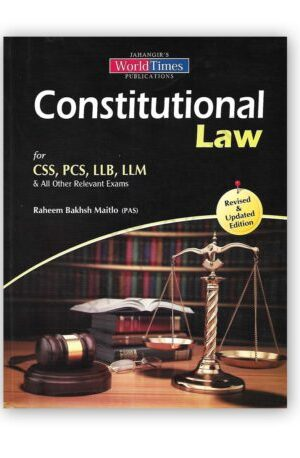 CONSTITUTIONAL LAW for CSS PMS LLB LLM By Raheem Baksh Maitlo – JWT