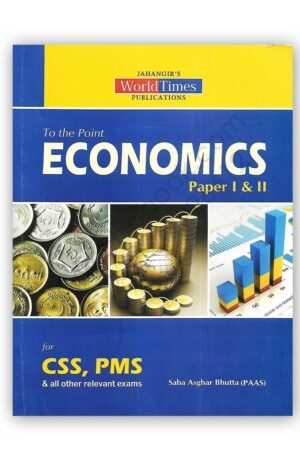 To The Point ECONOMICS P1 & 2 For CSS PMS By Saba Asghar Bhautta – JWT
