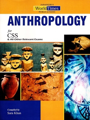 ANTHROPOLOGY For CSS Compiled By Sara Khan – Jahangir's WorldTimes