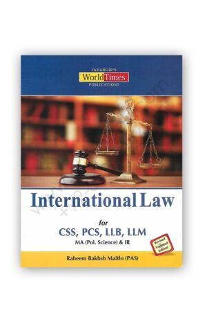 INTERNATIONAL LAW (CSS/PCS/LLB/LLM etc) By Raheem Baksh Maitlo – JWT